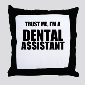 Trust Me, Im A Dental Assistant Throw Pillow